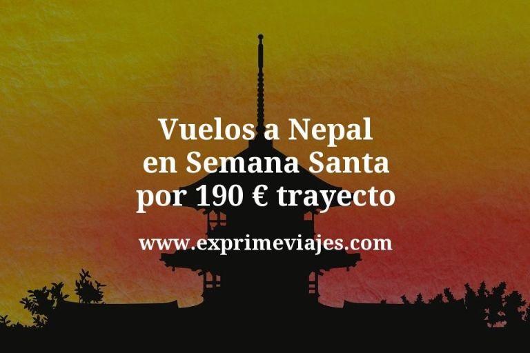 ¡Wow! Vuelos a Nepal en Semana Santa por 190euros trayecto