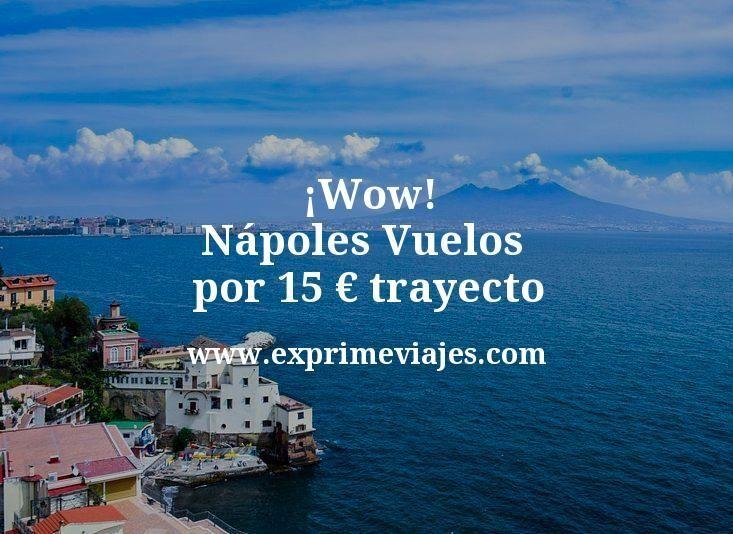 ¡Wow! Nápoles: Vuelos por 15euros trayecto