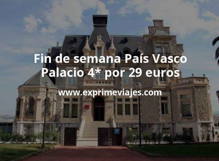 Fin de semana País Vasco: Palacio 4* por 29euros