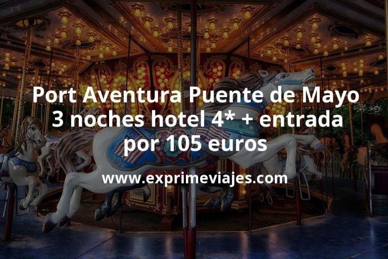 Port Aventura Puente de Mayo: 3 noches hotel 4* + entrada por 105euros