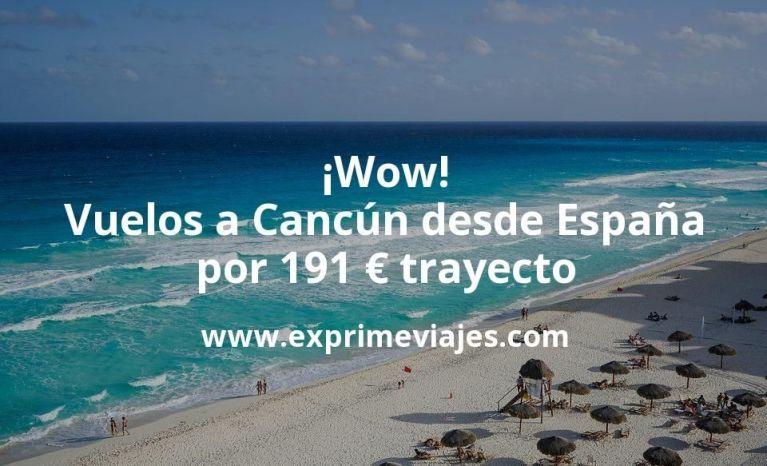 ¡Wow! Vuelos a Cancún desde España por 191euros trayecto