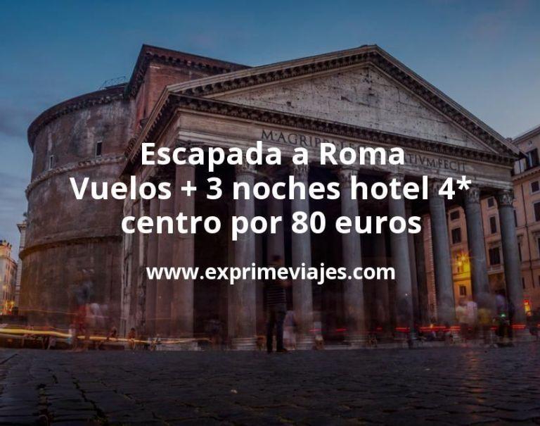 Escapada a Roma: Vuelos + 3 noches hotel 4* centro por 80euros
