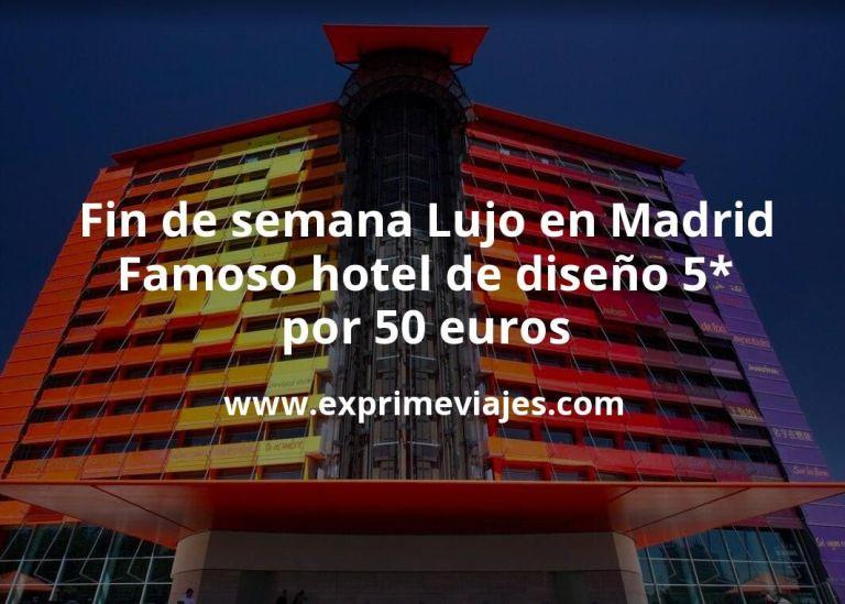Fin de semana Lujo en Madrid: Famoso hotel de diseño 5* por 50€ p.p/noche