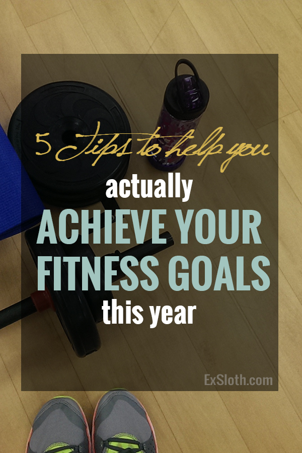 5 Ways To Actually Achieve Your Fitness Goals Exsloth Com