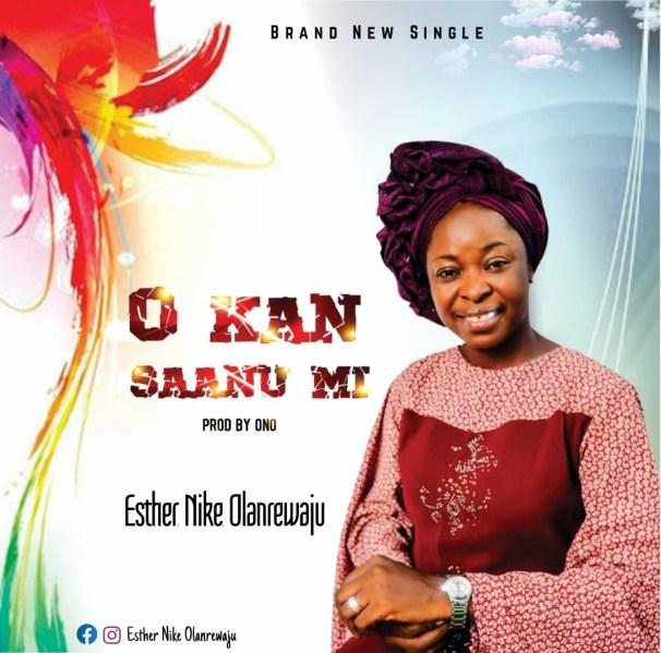 Esther Nike Olanrewaju – O Kan Saanu Mi