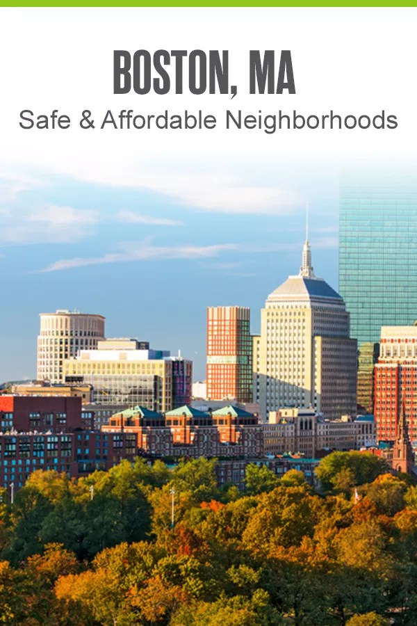 Safe & Affordable Neighborhoods in Boston, MA