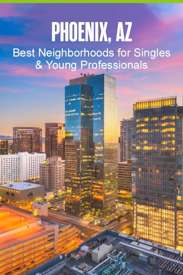 Pinterest Graphic: Phoenix, AZ: Best Neighborhoods for Singles & Young Professionals