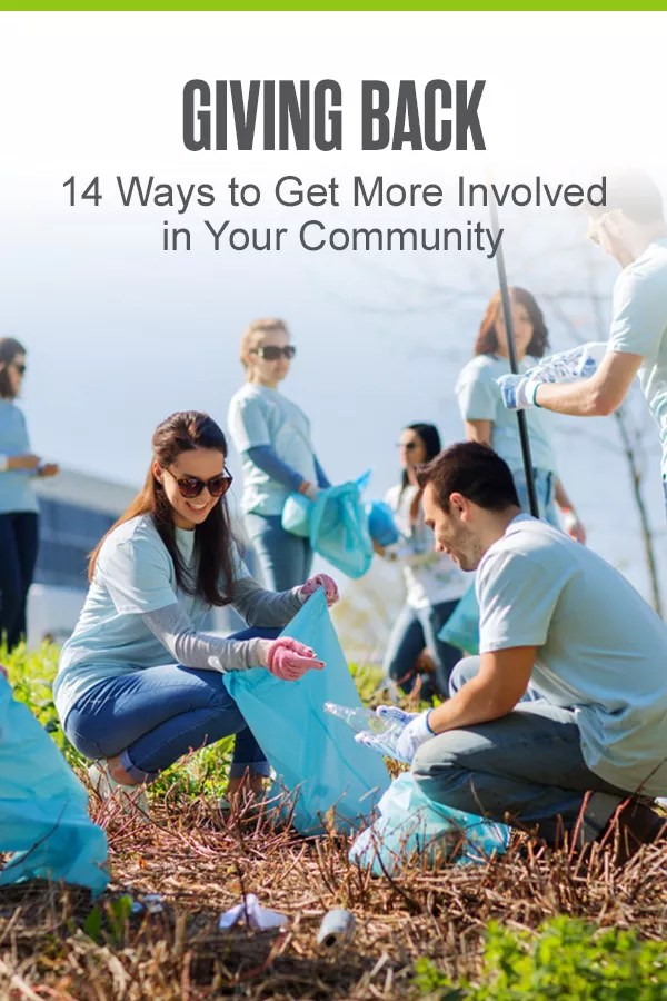 Giving Back: 14 Ways to Get More Involved in Your Community