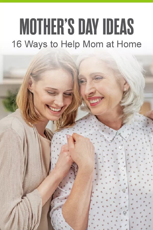 Pinterest Graphic: Mother's Day Ideas: 16 Ways to Help Mom at Home