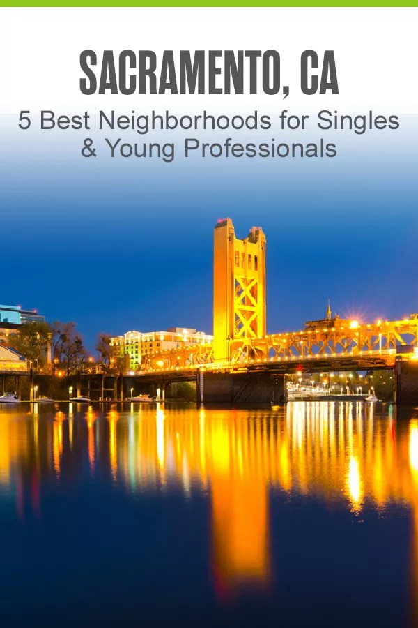 Pinterest Image: Sacramento, CA: 5 Best Neighborhoods for Singles & Young Professionals