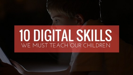 10 Digital Skills We Must Teach Our Children