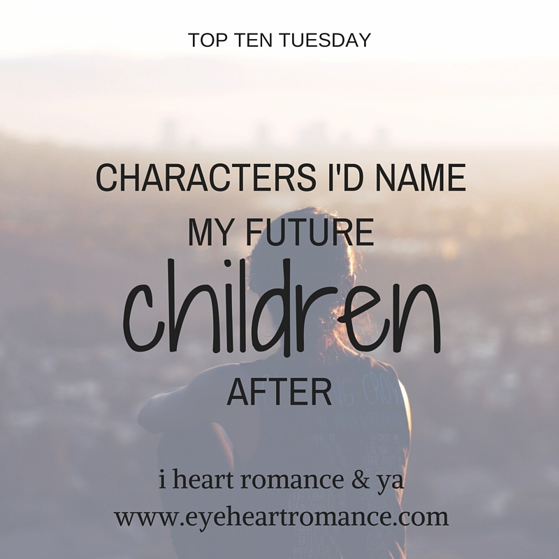 Top Ten Tuesday: Characters I'd Name My Future Children After