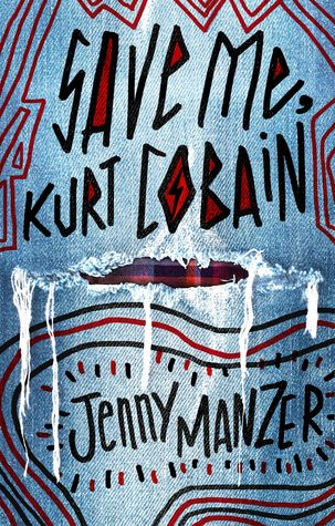 Save Me, Kurt Cobain by Jenny Manzer | Book Review + Giveaway