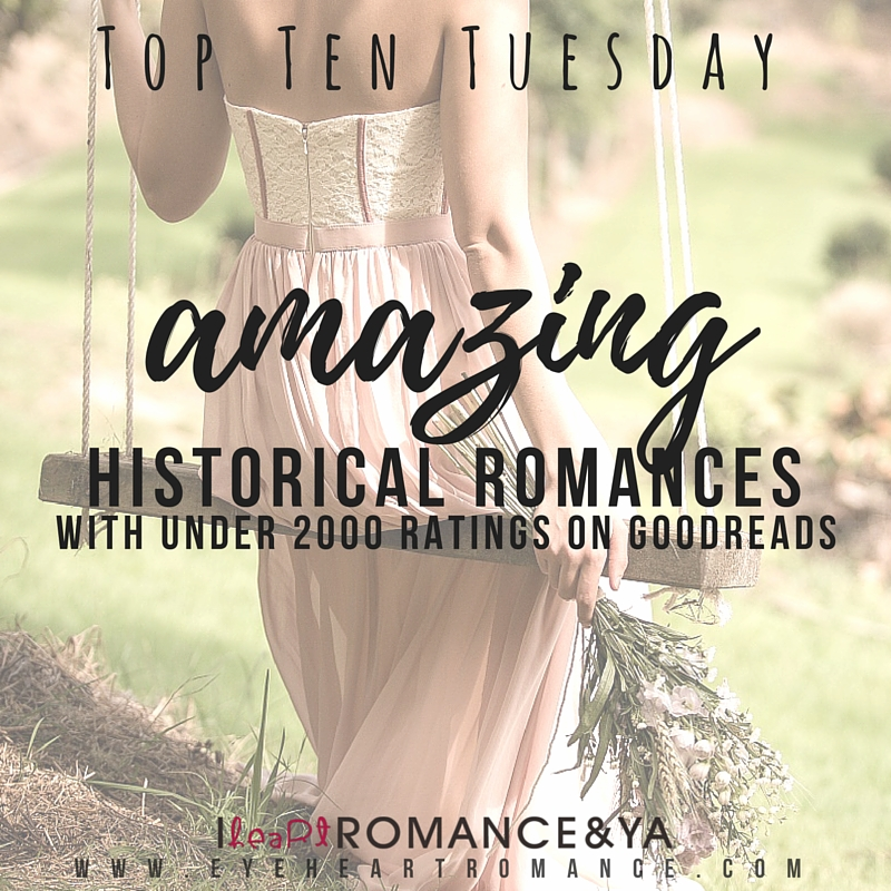 Top Ten Tuesday: Amazing Historical Romances with Under 2000 Ratings on Goodreads