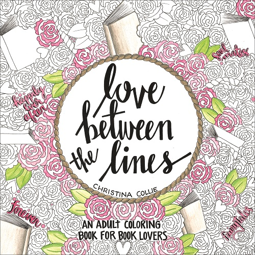 Love Between the Lines: An Adult Coloring Book for Book Lovers by Christina Collie Launch and Giveaway