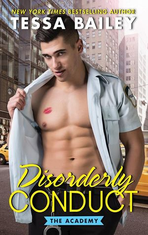 Their Explosive Relationship Heated Up the Pages! Disorderly Conduct by Tessa Bailey Review + Giveaway