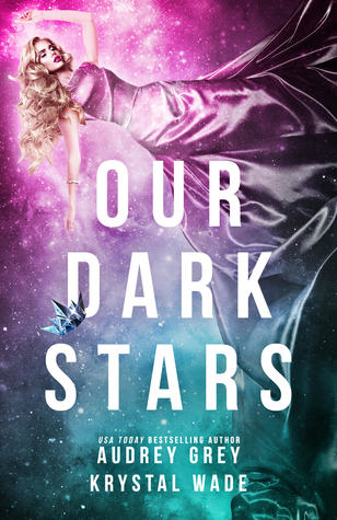 Sleeping Beauty In Space! Our Dark Stars by Audrey Grey and Krystal Wade [ARC Review + Giveaway]