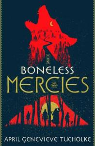Boneless Mercies by April Genevieve Tucholke