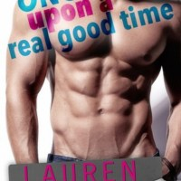 Oh, the Nostalgia! Once Upon a Real Good Time by Lauren Blakely [ARC Review + Excerpt]