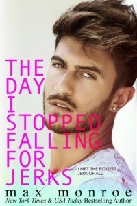 The Day I Stopped Falling for Jerks by Max Monroe