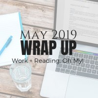 Work + Reading, Oh My! May 2019 Monthly Wraps