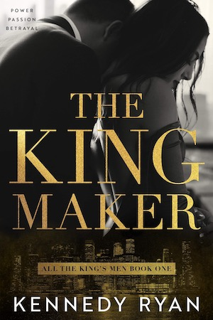 A Spectacular Second-Chance Romance! The Kingmaker by Kennedy Ryan [ARC Review]