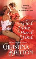 A Good Duke is Hard to Find by Christina Britton