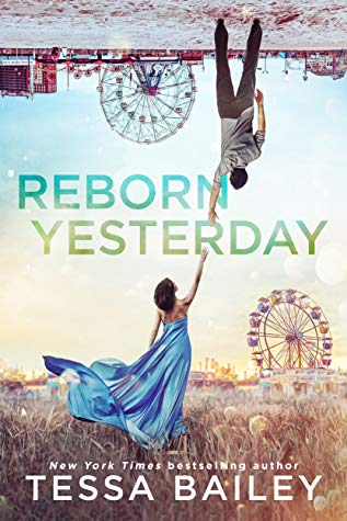 Reborn Yesterday by Tessa Bailey