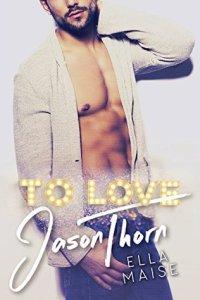 To Love Jason Thorne by Ella Maise