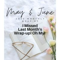 I Missed Last Month's Wrap-up! Oh My! June 2020 Monthly Wraps