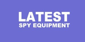 Latest Spy Equipment