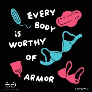 every body is worthy of armor written with bras and menstruation products around.