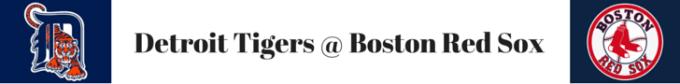 DETROIT TIGERS @ BOSTON RED SOX
