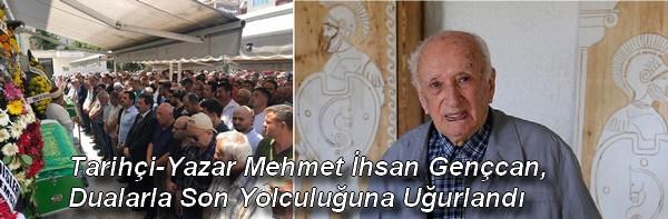 Tarihçi-Yazar Mehmet İhsan Gençcan, Dualarla Son Yolculuğuna Uğurlandı