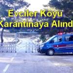 Evciler Köyü Karantinaya Alındı