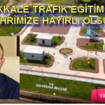 """BÜLENT TURAN ; """"ÇANAKKALE TRAFİK EĞİTİM PARKI ŞEHRİMİZE HAYIRLI OLSUN"""""""