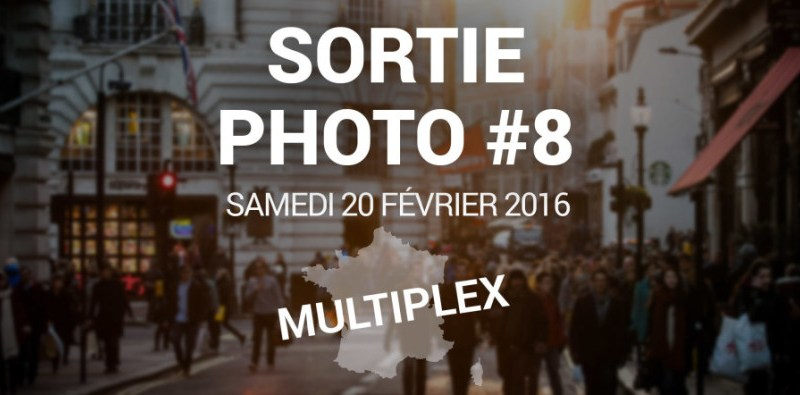 Sortie photo multiplex #8