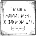 Mommy Wars need to stop! Make a #Mommitment