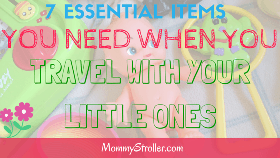 7 Essential Items You Need When You Travel With Your Little Ones