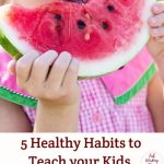 5 Healthy Habits You Should Make Your Kids Learn