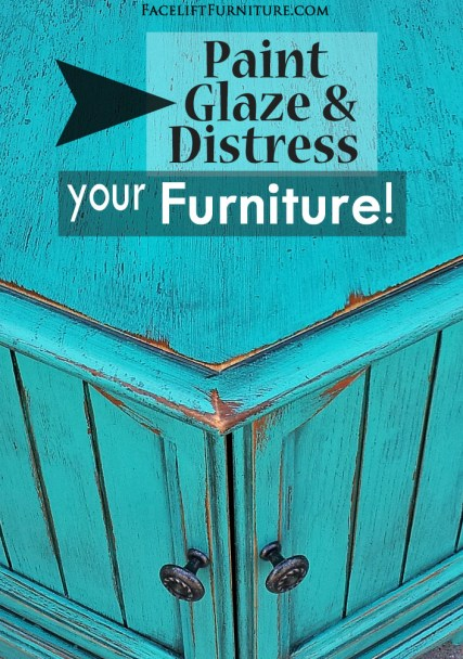 Paint, Glaze & Distress Your Furniture for a Whole New Look!