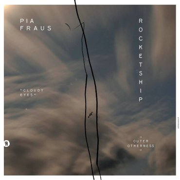 Pia Fraus – Cloudy Eyes / Rocketship – Outer Otherness Split 7″