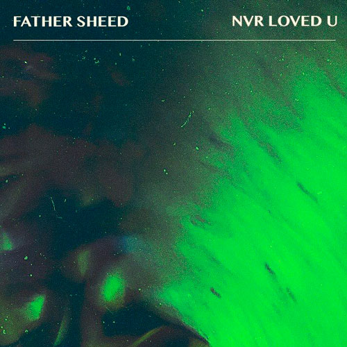 Father Sheed - Nvr Loved U (artwork faeton music)