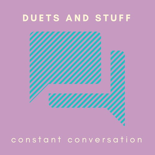 DUETS AND STUFF - Constant Conversation (artwork faeton music)