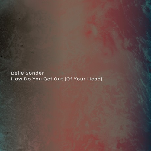 Belle Sonder - How Do You Get Out (Of Your Head) (artwork faeton music)