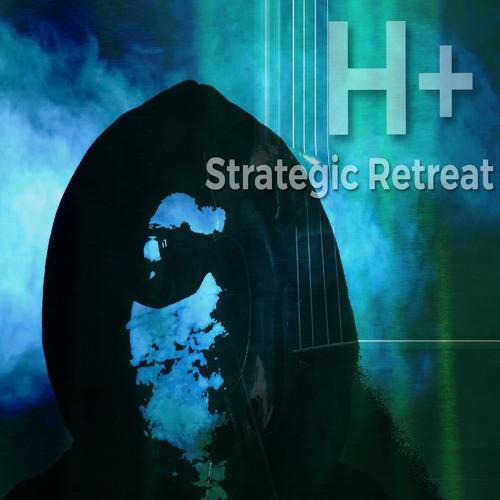 H+ - Strategic Retreat (artwork faeton music)