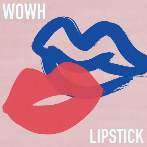 WOWH - Lipstick (artwork faeton music)