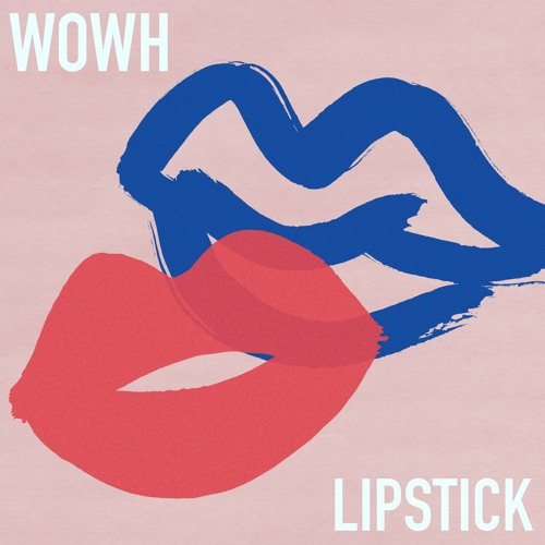 WOWH - Lipstick (artwork faeton music)