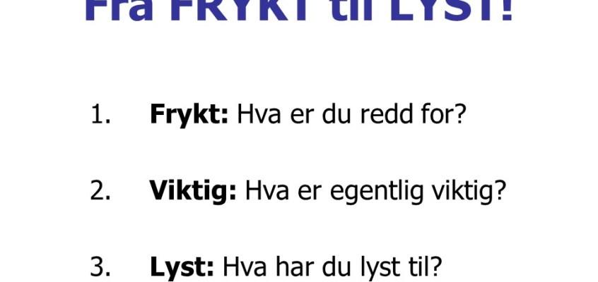 Fra FRYKT til LYST!