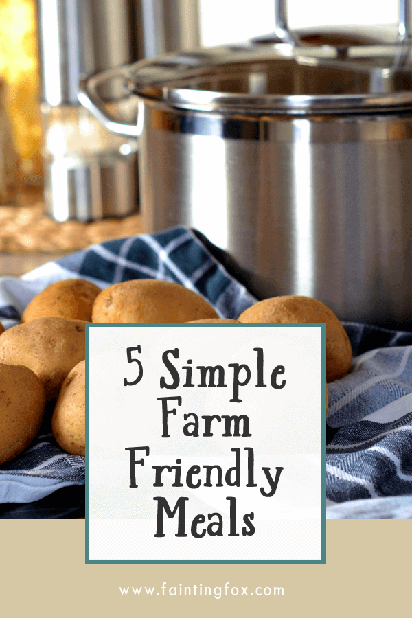 Five Simple, Farm and Weeknight Friendly Meals | Fainting Fox Farm